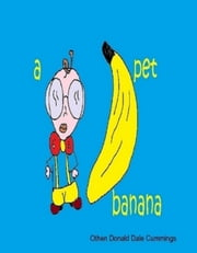 A Pet Banana ebook by Othen Donald Dale Cummings