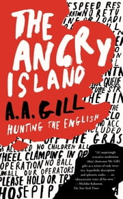 The Angry Island - Hunting the English ebook by A.A. Gill