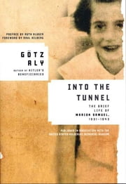 Into the Tunnel - The Brief Life of Marion Samuel, 1931-1943 ebook by Götz Aly