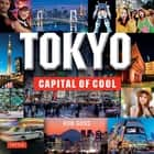 Tokyo - Capital of Cool - Tokyo's Most Famous Sights from Asakusa to Harajuku ebook by Rob Goss