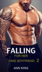 Falling for her Fake Boyfriend: 2 ebook by Ann King