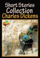 Charles Dickens, Short Stories Collection : 62 Works - (A Christmas Tree, The Child's Story, The Ghost of Art, Out of Town, Plus More!) ebook by Charles Dickens