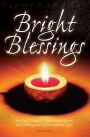 Bright Blessings: Spiritual Thoughts, Inspirational Quotes and Philosophical Observations on Life ebook by Helen Leathers