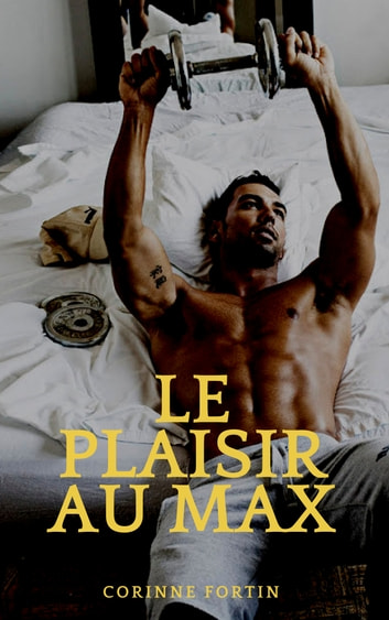 Le plaisir au max ebook by Corinne Fortin