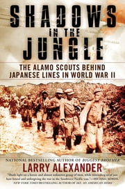 Shadows in the Jungle - The Alamo Scouts Behind Japanese Lines in World War II ebook by Larry Alexander