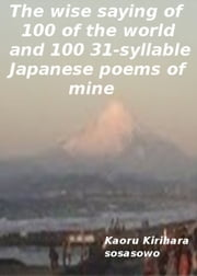 The wise saying of 100 of the world, and 100 31-syllable Japanese poems of mine ebook by kaoru kirihara
