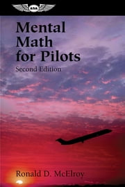 Mental Math for Pilots - A Study Guide ebook by Ronald D. McElroy