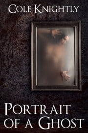 Portrait of a Ghost ebook by Cole Knightly