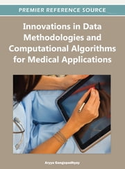 Innovations in Data Methodologies and Computational Algorithms for Medical Applications ebook by Aryya Gangopadhyay