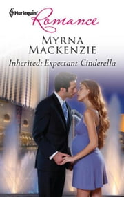 Inherited: Expectant Cinderella ebook by Myrna Mackenzie