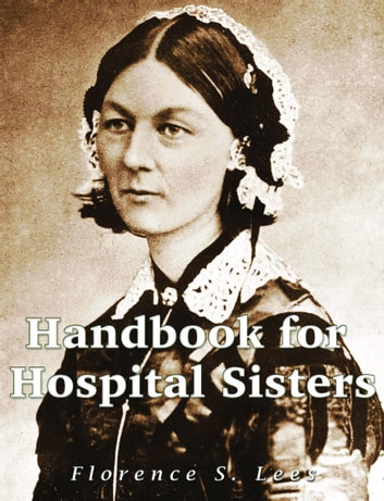 Handbook for Hospital Sisters ebook by Florence S. Lees