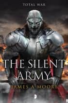 The Silent Army ebook by James A Moore