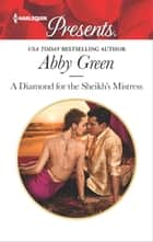 A Diamond for the Sheikh's Mistress ebook by Abby Green