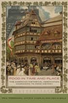 Food in Time and Place - The American Historical Association Companion to Food History ebook by Paul Freedman, Joyce E. Chaplin, Ken Albala