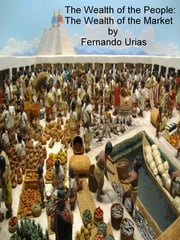 The Wealth of the People: The Wealth of the Market ebook by Fernando Urias