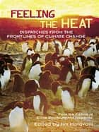 Feeling the Heat ebook by From the Editors of E/The Environmental Magazine,Jim Motavalli