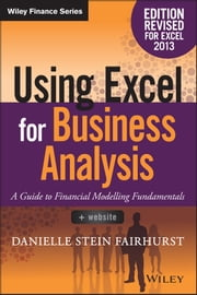 Using Excel for Business Analysis - A Guide to Financial Modelling Fundamentals ebook by Danielle Stein Fairhurst