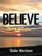 Believe ebook by Slader Merriman