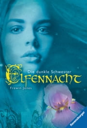 Elfennacht 3: Die dunkle Schwester ebook by Frewin Jones