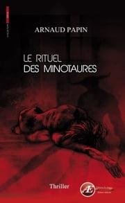 Le rituel des minotaures - Un thriller d'anticipation ebook by Arnaud Papin