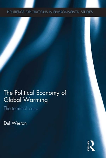The Political Economy of Global Warming - The Terminal Crisis ebook by Del Weston