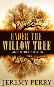 Under the Willow Tree and Other Stories ebook by Jeremy Perry