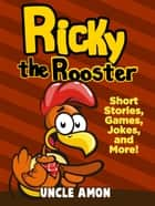 Ricky the Rooster: Short Stories, Games, Jokes, and More! ebook by Uncle Amon