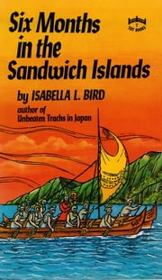 Six Months in the Sandwich Islands ebook by Isabella L. Bird
