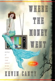 Where the Money Went - Stories ebook by Kevin Canty