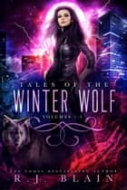 Tales of the Winter Wolf - Volumes 1-5 ebook by R.J. Blain