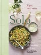 Solo - The Joy of Cooking for One ebook by Signe Johansen