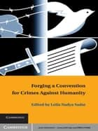 Forging a Convention for Crimes against Humanity ebook by Leila Nadya Sadat