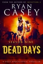 Dead Days: Season Nine - Dead Days, #9 ebook by Ryan Casey