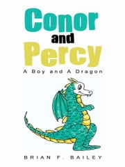 Conor and Percy - A Boy and A Dragon ebook by Brian F. Bailey