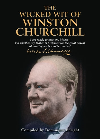 The Wicked Wit of Winston Churchill ebook by Dominique Enright