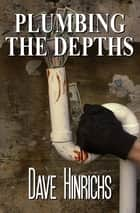 Plumbing the Depths ebook by Dave Hinrichs