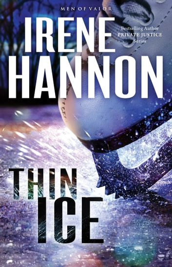 Thin Ice (Men of Valor Book #2) - A Novel ebook by Irene Hannon