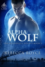 Alpha Wolf ebook by Rebecca Royce