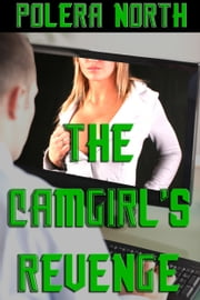 The Camgirl's Revenge ebook by Polera North