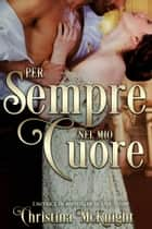 Per sempre nel mio cuore ebook by Christina McKnight