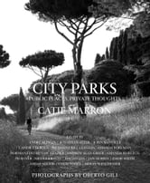 City Parks - Public Spaces, Private Thoughts ebook by Catie Marron