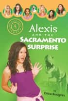 Alexis and the Sacramento Surprise ebook by Erica Rodgers