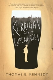 Kerrigan in Copenhagen - A Love Story ebook by Thomas E. Kennedy