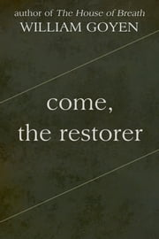 Come, the Restorer ebook by William Goyen