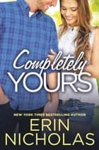 Completely Yours ebook by Erin Nicholas