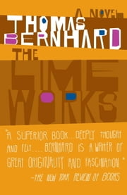 The Lime Works - A Novel ebook by Thomas Bernhard