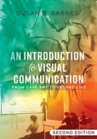 An Introduction to Visual Communication - From Cave Art to Second Life (2nd edition) eBook by Susan B. Barnes