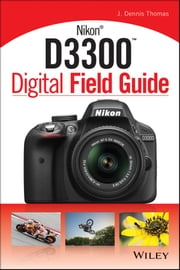 Nikon D3300 Digital Field Guide ebook by J. Dennis Thomas