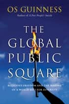 The Global Public Square ebook by Os Guinness