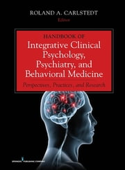 Handbook of Integrative Clinical Psychology, Psychiatry, and Behavioral Medicine - Perspectives, Practices, and Research ebook by Roland A. Carlstedt, PhD